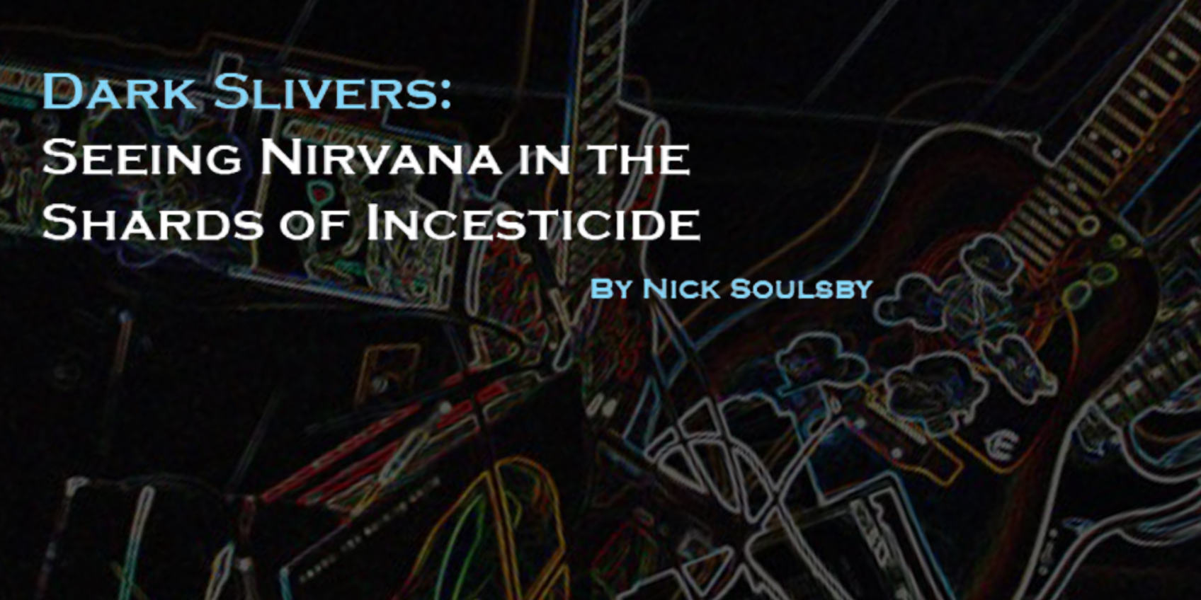 Dark Slivers: Seeing Nirvana in the Shards of Incesticide